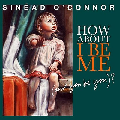 Sinead O'Connor How About IBe Me recenzja