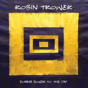 Robin Trower Coming Closer To The Day recenzja